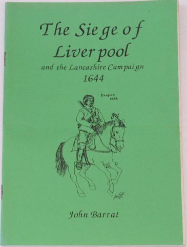 The Siege of Liverpool and the Lancashire Campaign 1644, by John Barrat